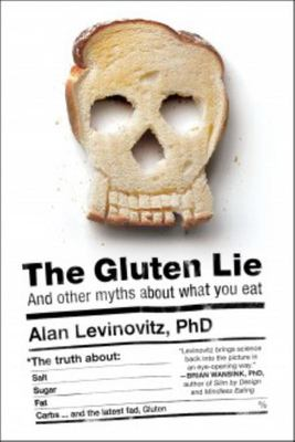 Gluten Lie: and Other Myths About What You Eat
