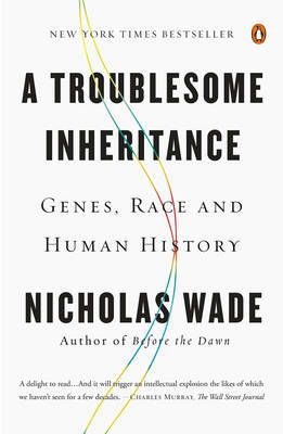 Troublesome Inheritance: Genes, Race and Human History