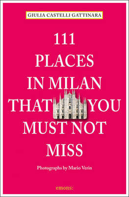 111 Places in Milan That You Must Not Miss