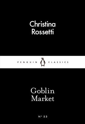 Goblin Market: Little Black Classics: Penguin 80s #53