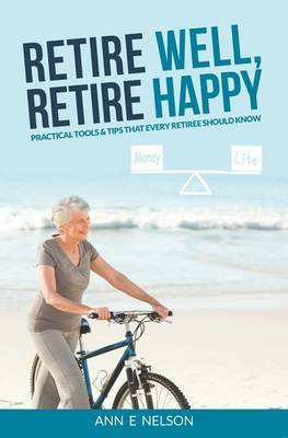 Retire Well, Retire Happy: Practical Tools & Tips That Every Retiree Should Know