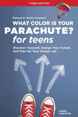 What Color is Your Parachute? For Teens: Discover Yourself, Design Your Future