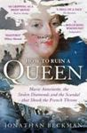 How to Ruin a Queen: Marie Antoinette, the Stolen Diamonds and the Scandal That Shook the French Throne