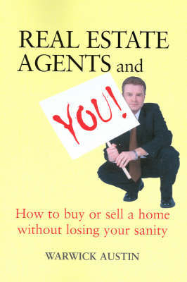Real Estate Agents and You: How to Buy or Sell a Home without Losing Your Sanity