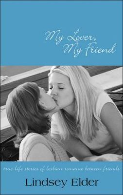 My Lover, My Friend: True-life Stories of Lesbian Romance Between Friends
