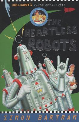 The Heartless Robots (Bob and Barry's Lunar Adventures #3)