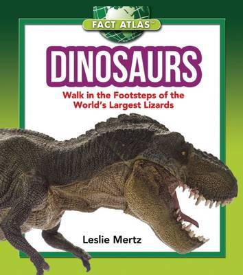 Dinosaurs : Walk in the Footsteps of the World's Largest Lizards