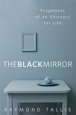 The Black Mirror - Fragments of an Obituary for Life