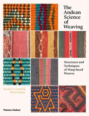 The Andean Science of Weaving - Structures and Techniques of Warp-Faced Weaves