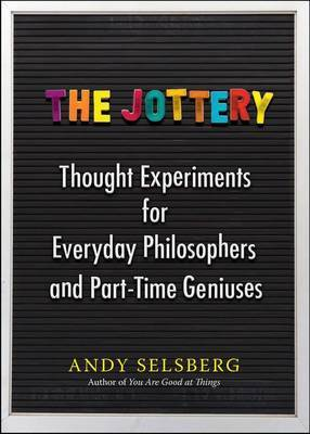 Jottery: Thought Experiments for Everyday Philosophers and Part-Time Geniuses