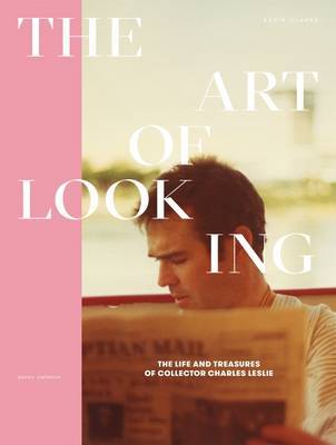 The Art of Looking - The Life and Treasures of Collector Charles Leslie