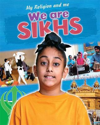 We are Sikhs (My Religion & Me)