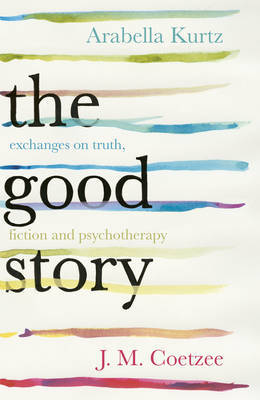 Good Story : Exchanges on Truth, Fiction and Psychotherapy