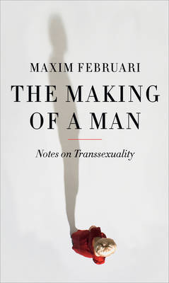 The Making of a Man: Notes on Transsexuality