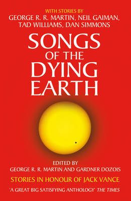 Songs of the Dying Earth : Stories in Honour of Jack Vance