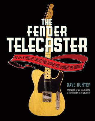 Fender Telecaster: The Life and Times of the Electric Guitar That Changed the World