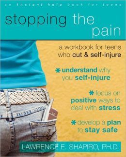 Stopping the Pain: A Workbook for Teens Who Self-Injure (An Instant Help Book for Teens)