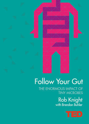 TED: Follow Your Gut: How the Bacteria in Your Stomach Steer Your Health, Mood and More TED