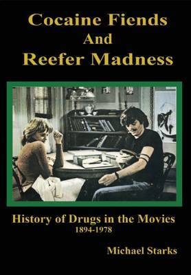 Cocaine Fiends and Reefer Madness  An Illustrated History of Drugs in the Movies