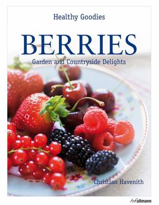 Healthy Goodies: Berries: Garden and Countryside Delights