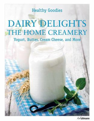 Healthy Goodies: Dairy Delights: The Home Creamery