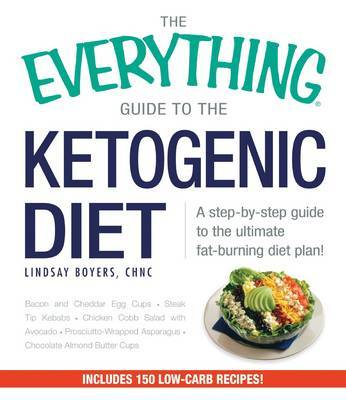 A Everything Guide to the Ketogenic Diet: A Step-by-Step Guide to the Ultimate Fat-Burning Diet Plan!