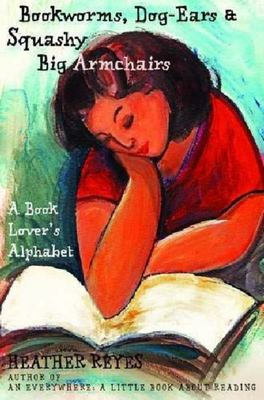 Bookworms, Dog-Ears and Squashy Big Armchairs: A Book Lover's Alphabet