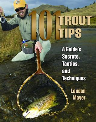 101 Trout Tips: A Guide's Secrets, Tactics and Techniques