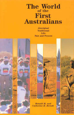The World of the First Australians: Aboriginal Traditional Life Past and Present