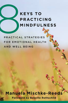 8 Keys to Practicing Mindfulness: Practical Strategies for Emotional Health and Well-Being