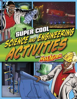 Super Cool Science and Engineering Activities: With Max Axiom Super Scientist