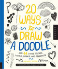 20 Ways to Draw a Doodle and 44 Other Zigzags, Hearts, Spirals, and Teardrops: A Sketchbook for Artists, Designers, and Doodlers