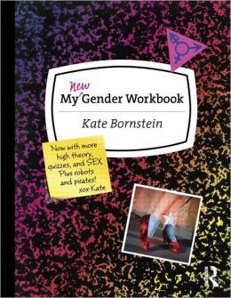 My New Gender Workbook  A Step-by-Step Guide to Achieving World Peace Through Gender Anarchy and Sex Positivity