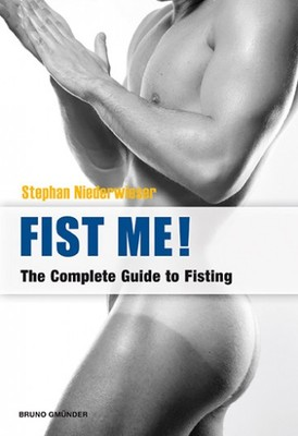 Fist Me: The Complete Guide to Fisting