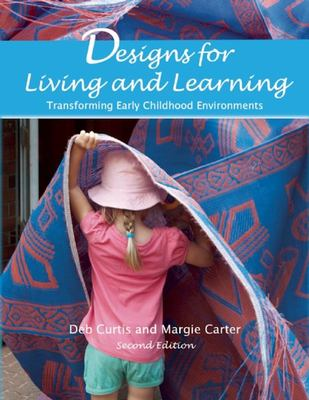 Designs for Living and Learning, Second EditionTransforming Early Childhood Environments