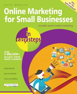 Online Marketing for Small Businesses in Easy Steps: Make the Web Work for You - Almost for Free!