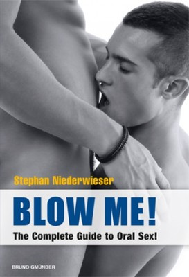 Blow Me! The Complete Guide to Oral Sex