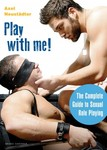 Play with Me! The Complete Guide to Sexual Role-Playing