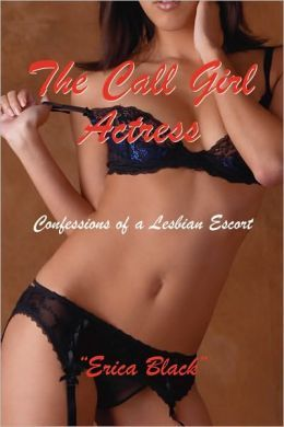 The Call Girl Actress: Confessions of a Lesbian Escort