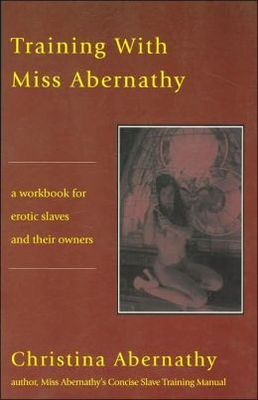 Training with Miss Abernathy: A Workbook for Erotic Slaves and Their Owners