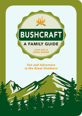 Bushcraft a Family Guide: Fun and Adventure in the Great Outdoors