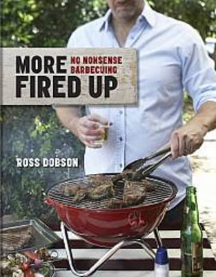 More Fired Up: No-nonsense Barbecuing