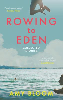 Rowing to Eden: Collected Stories