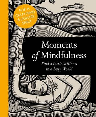 Moments of Mindfulness: 100 Ways to Find Stillness in a Busy World