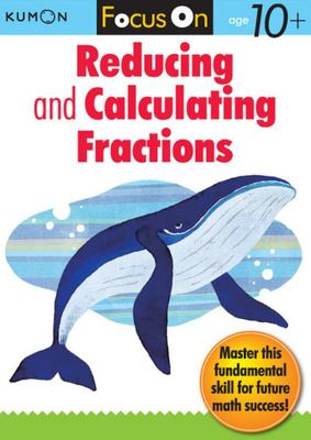 Focus On Reducing And Calculating Fractions Ages 10+(Kumon)