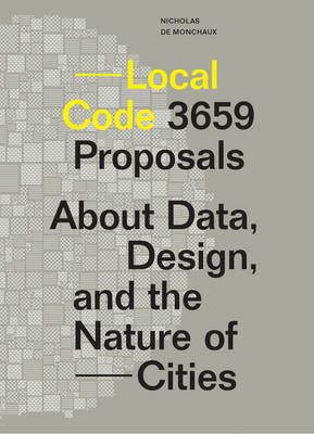Local Code - 3659 Proposals About Data Design and the Nature of Cities