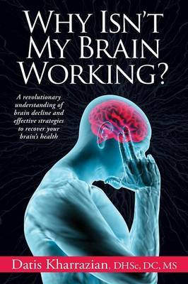 Why Isn't My Brain Working? A revolutionary understanding of brain decline and effective strategies to recover your brain's health