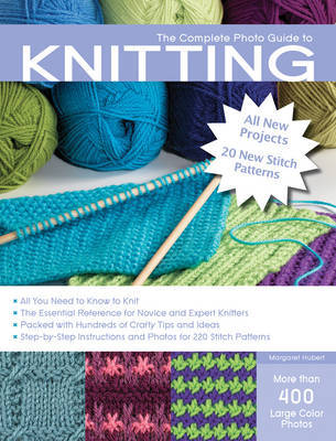 The Complete Photo Guide to Knitting: *All You Need to Know to Knit *The Essential Reference for Novice and Expert Knitters *Packed with Hundreds of Crafty Tips and Ideas