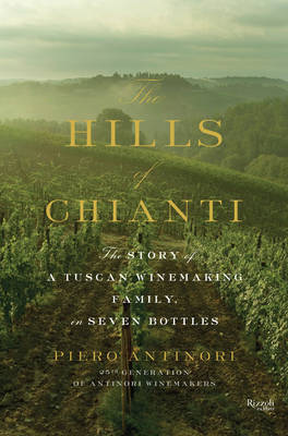 The Hills of Chianti: The Story of a Tuscan Winemaking Family in Seven Bottles