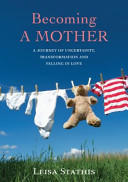 Becoming a Mother: A Journey of Uncertainty, Transformation and Falling in Love